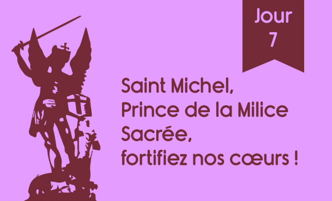 J7 - Saint Michel, prince de la milice sacrée, fortifiez nos coeurs !