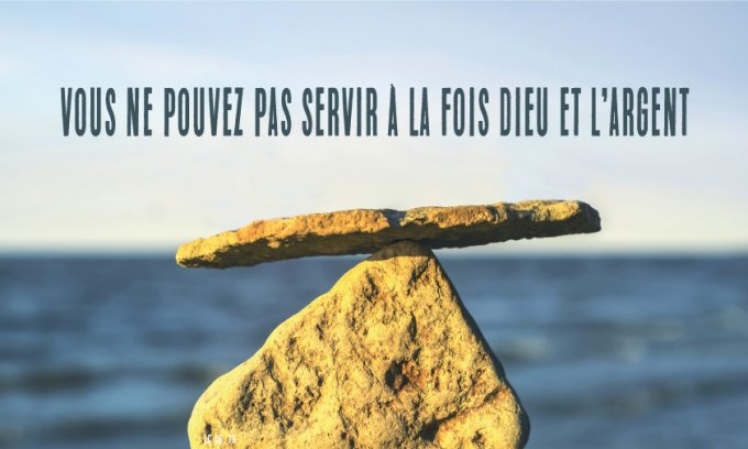 Vous ne pouvez pas servir à la fois Dieu et l'argent. »