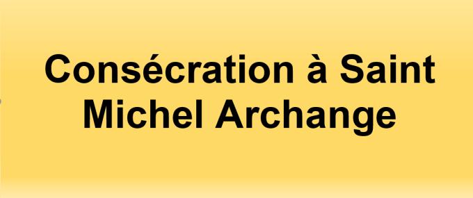 Consécration en l'honneur de la fête de Saint Michel Archange