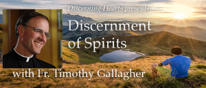 The Discernment of Spirits with Fr. Timothy Gallagher